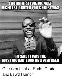 Crude Memes - ihboughtstevie wonder acheesegrater for christmas he said itwas