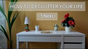 5 hacks on how to declutter your life minimalist u0026 simple