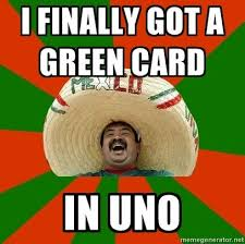 Green Card Meme - ole green card funny pinterest meme mexicans and humor