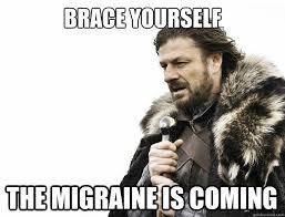 Migraine Meme - brace yourself the migraine is coming misc quickmeme