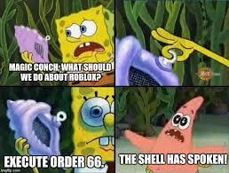 The Conch Has Spoken Meme - roblox magic conch imgflip