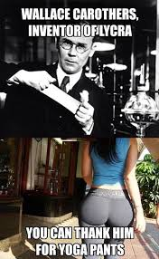 Fat Girl Yoga Pants Meme - thank you wallace carothers thank you so much funny