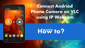 connect android phone camera on vlc using ip webcam how to