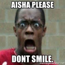 Aisha Meme - aisha please dont smile scared black man meme generator