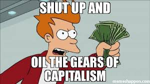 Make Your Own Fry Meme - shut up and oil the gears of capitalism meme shut up and take my