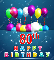 80 year happy birthday card with balloons and ribbons 80th