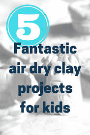 craft ideas for kids 5 fantastic air drying clay projects