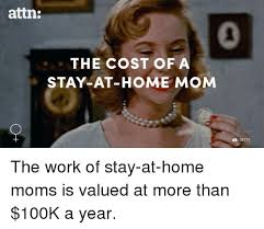 Stay At Home Mom Meme - attn the cost of a stay at home mom getty the work of stay at home