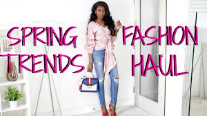 spring 2017 trends fashion haul youtube