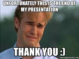 This Is The End Meme - unfortunately this is the end of my presentation thank you