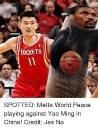 Metta World Peace Meme - rockets spotted metta world peace playing against yao ming in china