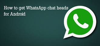 get whatsapp chat heads for android