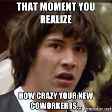 Your Crazy Meme - memes you ll totally relate to about your crazycoworkers total