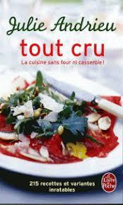 recette de cuisine sans four tout cru la cuisine sans four ni casserole julie andrieu