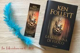 Grande Ritorno Nel Regno Della Fantasia by Recensione U0027la Colonna Di Fuoco U0027 Di Ken Follett Mondadori La