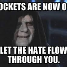 Let The Hate Flow Through You Meme - ockets are now o let the hate flow through you let the hate flow
