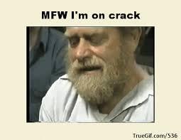 Mfw Meme - mfw i m on crack