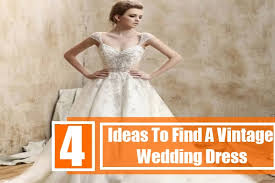 find a wedding dress how to find a vintage wedding dress tips to find a vintage