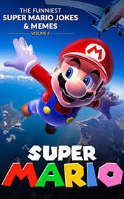 Super Mario Memes - super mario the funniest super mario jokes memes volume 2 by