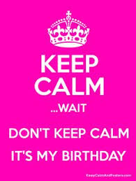 How To Make Your Own Keep Calm Meme - keep calm it s my birthday keep calm and almost my birthday
