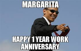 Anniversary Meme - margarita happy 1 year work anniversary meme cool obama 68662
