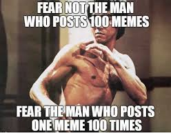 Meme Moi - fear not the man who posts 100 memes fear the dump of the same meme