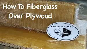 how to fiberglass over plywood youtube