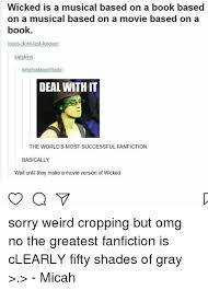 Wicked The Musical Memes - wicked is a musical based on a book based on a musical based on a