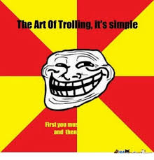 Trolled Meme - the art of trolling it s simple first you mus and then art of
