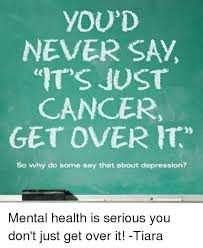 Over It Meme - you d never say it s just cancer get over it so why do some say