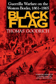 The Truth About The Confederate Flag Black Flag Guerrilla Warfare On The Western Border 1861 1865 A