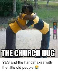 Nowaygirl Memes - the church hug nowaygirlcom yes and the handshakes with the little