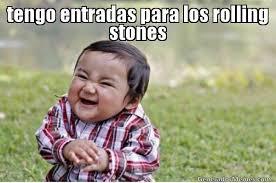Rolling Stones Meme - tengo entradas para los rolling stones meme de niño travieso