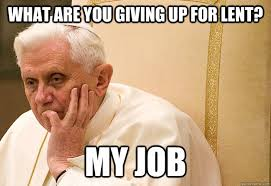 Lent Meme - what are you giving up for lent my job misc quickmeme