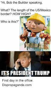 Builder Meme - hi bob the builder speaking what the length of the usmexico