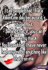 I Hate Valentines Day Meme - i tell people that i hate valentine day because it s stupid but