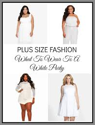 plus size fashion what to wear to a white party