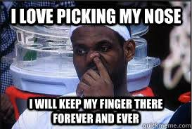 Forever And Ever Meme - i love picking my nose i will keep my finger there forever and