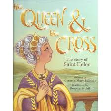 the queen and the cross the story of st helen the catholic company
