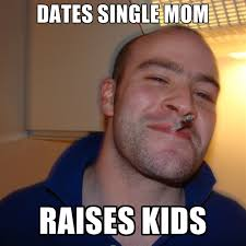 Single Mom Meme - dates single mom raises kids create meme