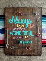 cute sayings for home decor always believe something wonderful is about to happen arrow art