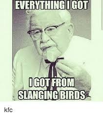 Kfc Memes - everythingugot igot from slanging birds kfc kfc meme on me me
