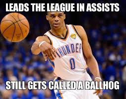 Westbrook Meme - leads the league in assists still gets called a ballhog russell