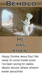 He Is Risen Meme - behold he has risen happy zombie jesus day get ready for some