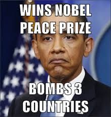 Peace Meme - wins nobel peace prize bombs 3 countries frowning obama mad