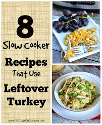 after thanksgiving turkey recipes 8 slow cooker recipes that use leftover turkey 365 days of slow