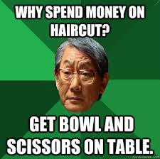 Bowl Haircut Meme - why spend money on haircut get bowl and scissors on table high