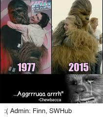 Chewbacca Memes - igothepartynerdz 2015 1977 aggrrruaa arrrh chewbacca admin finn