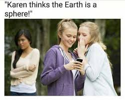 Karen Meme - dopl3r com memes karen thinks the earth isa sphere