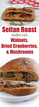 seitan roast stuffed with walnuts dried cranberries and mushrooms
